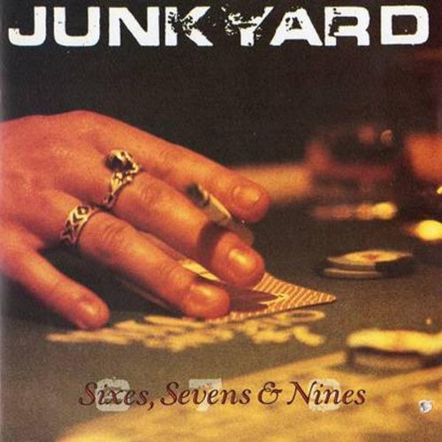 Junkyard - Sixes, Sevens & Nines